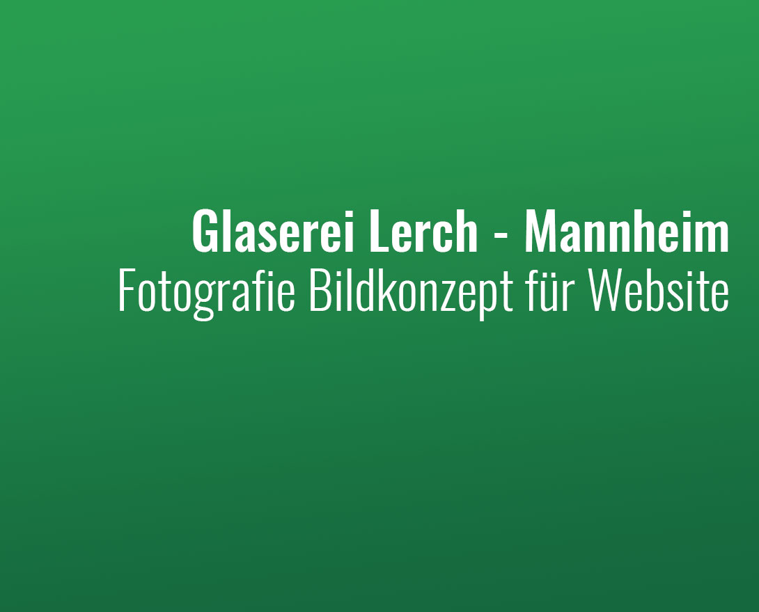 Portraitfotografie, Fotodokumentation und Stills Glaserei Lerch
